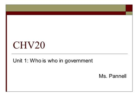 CHV20 Unit 1: Who is who in government Ms. Pannell.