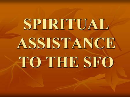 +. SPIRITUAL ASSISTANCE TO THE SFO NATURE OF ASSISTANCE NATURE OF ASSISTANCE COLLEGIAL ASSISTANCE COLLEGIAL ASSISTANCE IDENTITY OF ASSISTANT IDENTITY.