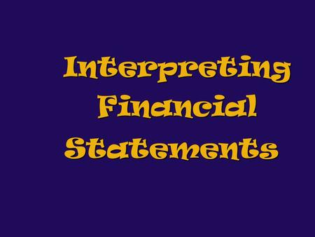 Interpreting Financial Statements What the Income Statement Says… business name and accounting period sources of revenue realized during the period expenses.