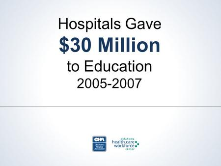 Hospitals Gave $30 Million to Education 2005-2007.