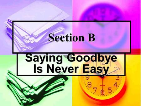 Section B Saying Goodbye Is Never Easy. Introduction Introduction Saying goodbye can occur anytime and anywhere. Everyone may say goodbye to his parents,
