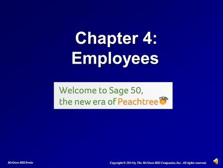 Chapter 4: Employees Chapter 4: Employees Copyright © 2014 by The McGraw-Hill Companies, Inc. All rights reserved. McGraw-Hill/Irwin.