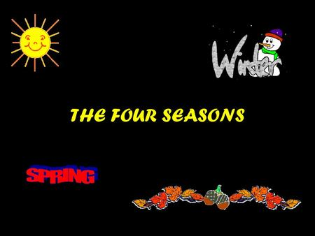 THE FOUR SEASONS. A SEASON is one of the four periods of the year. Each season--spring, summer, autumn, and winter--lasts about three months and brings.