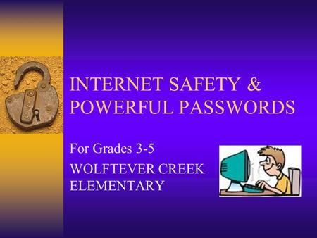 INTERNET SAFETY & POWERFUL PASSWORDS For Grades 3-5 WOLFTEVER CREEK ELEMENTARY.