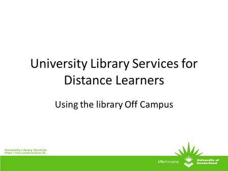 University Library Services for Distance Learners Using the library Off Campus.