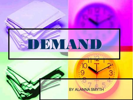 DEMAND BY ALANNA SMYTH. DEMAND…..  Means the number of units of a good which consumers are willing to purchase at any given market price at any given.