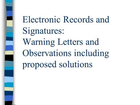 Electronic Records and Signatures: Warning Letters and Observations including proposed solutions.