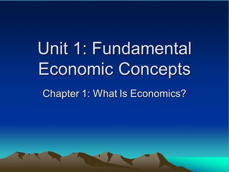 Unit 1: Fundamental Economic Concepts
