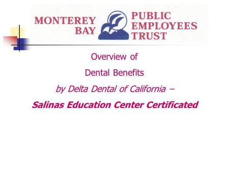 Overview of Dental Benefits by Delta Dental of California – Salinas Education Center Certificated.