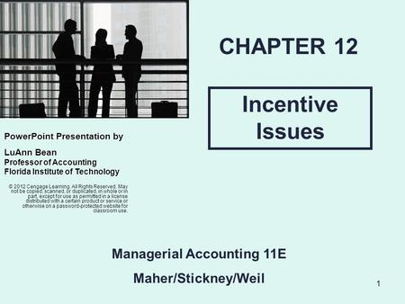 1 Incentive Issues CHAPTER 12 PowerPointPresentation by PowerPoint Presentation by LuAnn Bean Professor of Accounting Florida Institute of Technology ©