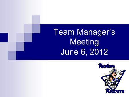 Team Manager's Meeting June 6, 2012. Team Managers Duties Our practice is to try and delegate responsibility of portions of the website to the individual.