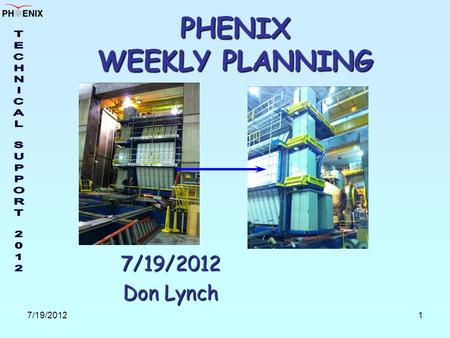 7/19/20121 PHENIX WEEKLY PLANNING 7/19/2012 Don Lynch.