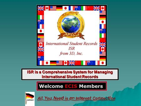ISR is a Comprehensive System for Managing International Student Records Welcome ECIS Members.