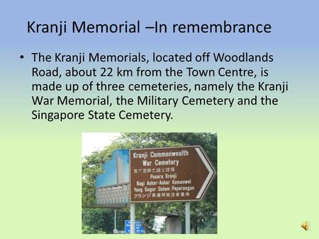 Kranji Memorial –In remembrance The Kranji Memorials, located off Woodlands Road, about 22 km from the Town Centre, is made up of three cemeteries, namely.