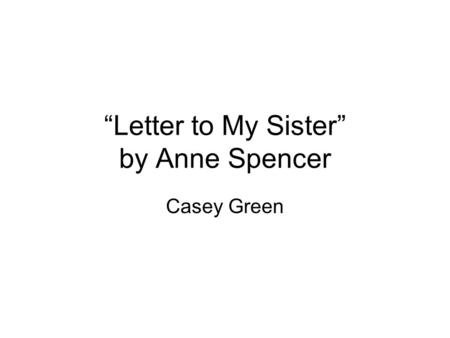 """Letter to My Sister"" by Anne Spencer Casey Green."