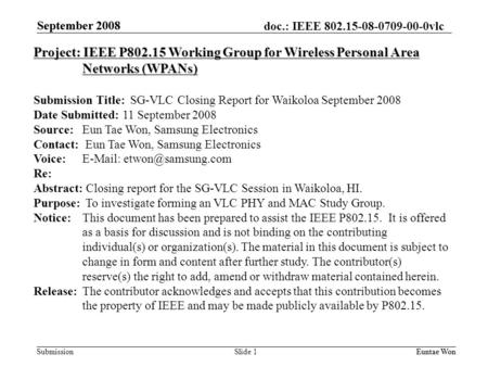 Doc.: IEEE 802.15-08-0709-00-0vlc Submission September 2008 Euntae Won September 2008 Euntae WonSlide 1 Project: IEEE P802.15 Working Group for Wireless.