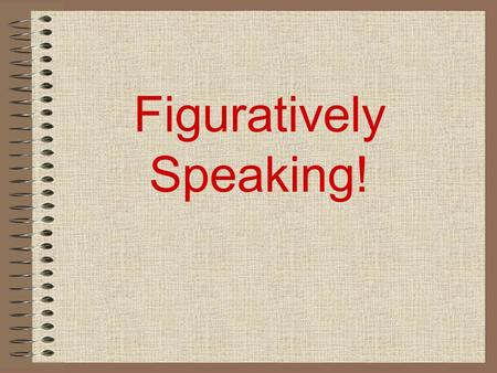 Figuratively Speaking!. Figurative Language Appeals to the imagination Makes a comparison between different things to create a mental image 6 Types of.