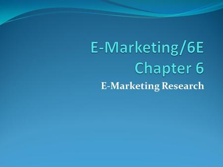 E-Marketing Research. Chapter 6 Objectives After reading Chapter 6, you will be able to: Identify the three main sources of data that e- marketers use.