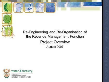 Re-Engineering and Re-Organisation of the Revenue Management Function Project Overview August 2007.