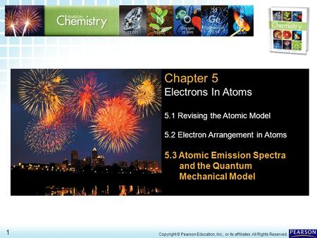 5.3 Atomic Emission Spectra and the Quantum Mechanical Model 1 > Copyright © Pearson Education, Inc., or its affiliates. All Rights Reserved. Chapter 5.