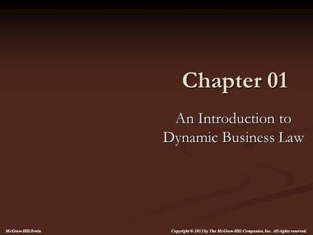 Chapter 01 An Introduction to Dynamic Business Law McGraw-Hill/Irwin Copyright © 2012 by The McGraw-Hill Companies, Inc. All rights reserved.
