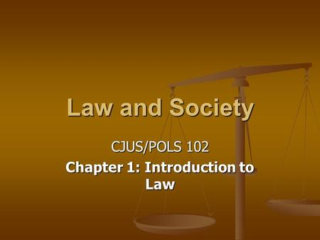 CJUS/POLS 102 Chapter 1: Introduction to Law