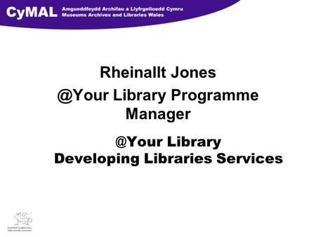 @Your Library Developing Libraries Services Rheinallt Library Programme Manager.