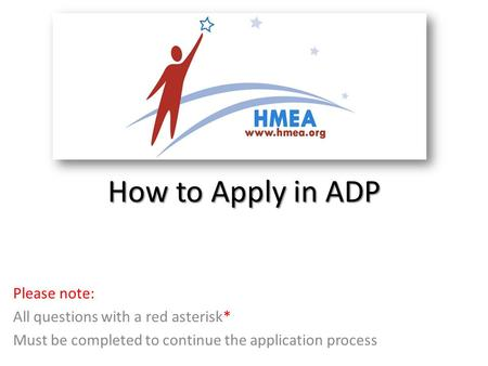 How to Apply in ADP Please note: All questions with a red asterisk* Must be completed to continue the application process.