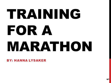 TRAINING FOR A MARATHON BY: HANNA LYSAKER 1 HEALTHY DIET In order to train for a marathon you need to make sure you maintain a healthy diet. Carbs are.