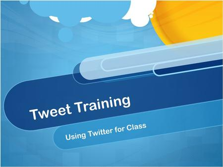 Tweet Training Using Twitter for Class. Basic Steps Set up a new account (recommended) or use your regular account. Note: if you are creating a second.