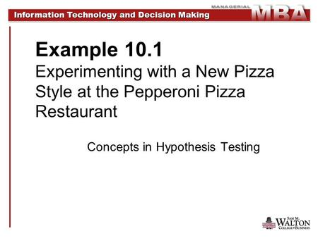Information Technology and Decision Making Information Technology and Decision Making Example 10.1 Experimenting with a New Pizza Style at the Pepperoni.