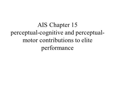 AIS Chapter 15 perceptual-cognitive and perceptual- motor contributions to elite performance.