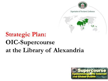 Strategic Plan: OIC-Supercourse at the Library of Alexandria.
