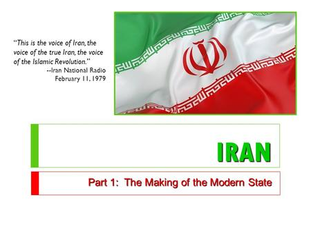 "IRAN Part 1: The Making of the Modern State ""This is the voice of Iran, the voice of the true Iran, the voice of the Islamic Revolution."" --Iran National."