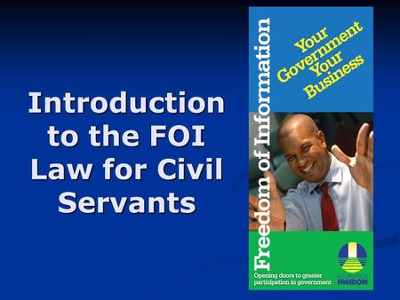 Introduction to the FOI Law for Civil Servants. Objectives of Course 1. Facilitate understanding the importance of FOI for transparency & accountability.