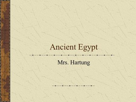 Ancient Egypt Mrs. Hartung. What do you know about Ancient Egypt?