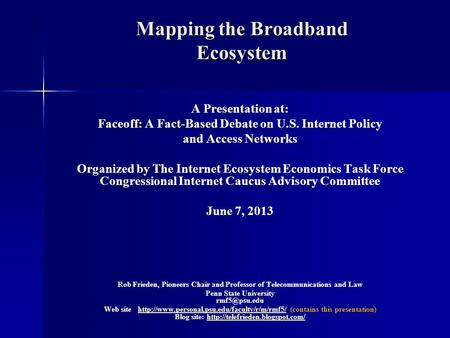 Mapping the Broadband Ecosystem A Presentation at: Faceoff: A Fact-Based Debate on U.S. Internet Policy and Access Networks Organized by The Internet Ecosystem.