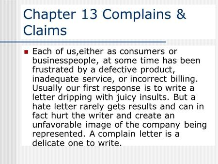 Chapter 13 Complains & Claims Each of us,either as consumers or businesspeople, at some time has been frustrated by a defective product, inadequate service,