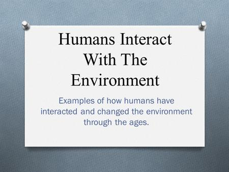Humans Interact With The Environment