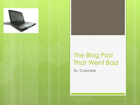 The Blog Post That Went Bad By: Cupcake. The Bad Grades  Emma was not getting her school work complete, instead she was texting on her phone during class.