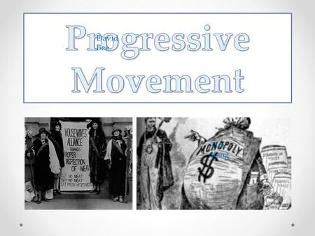 David Bee Tim Kang. The Progressive Movement was initiated as a response to political and corporate abuses at the turn of the Twentieth Century. Religious.
