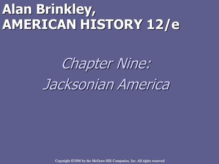Copyright ©2006 by the McGraw-Hill Companies, Inc. All rights reserved. Alan Brinkley, AMERICAN HISTORY 12/e Chapter Nine: Jacksonian America.