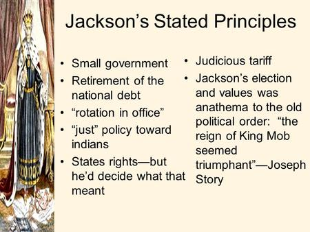 "Jackson's Stated Principles Small government Retirement of the national debt ""rotation in office"" ""just"" policy toward indians States rights—but he'd."