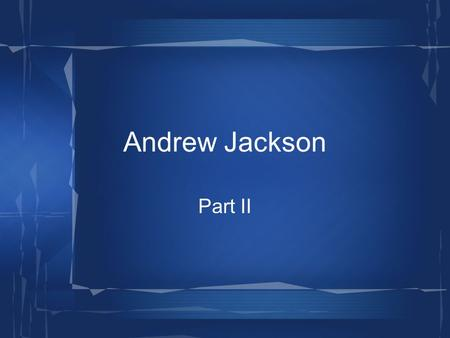 Andrew Jackson Part II. 1832 – 1850: Democrats – party of tradition, agricultural, pro- slavery, rapid expansion, external growth (trade / foreign policy).