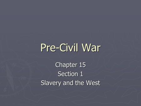 Chapter 15 Section 1 Slavery and the West