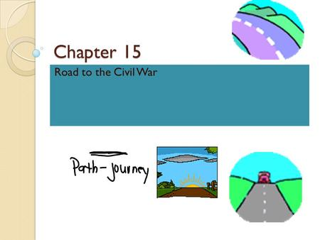 Chapter 15 Road to the Civil War. Section 1: Slavery and the West Missouri Compromise: Afraid to upset the balance between slave and free states.