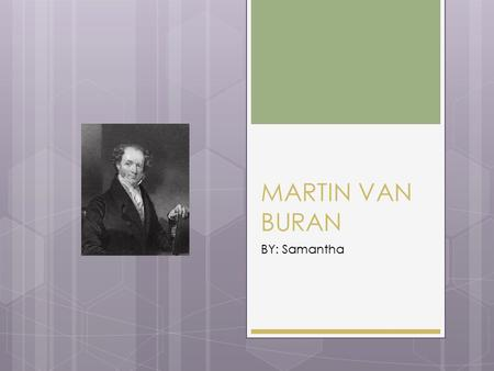 MARTIN VAN BURAN BY: Samantha. EARLY YEARS OF LIFE  He was born in Kinderhook, New York  His Father was a Farmer and a Tavern Keeper  All his Family.