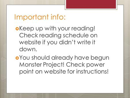 Important info:  Keep up with your reading! Check reading schedule on website if you didn't write it down.  You should already have begun Monster Project!