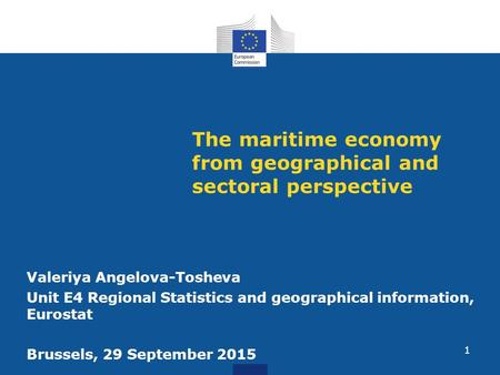 The maritime economy from geographical and sectoral perspective Valeriya Angelova-Tosheva Unit E4 Regional Statistics and geographical information, Eurostat.