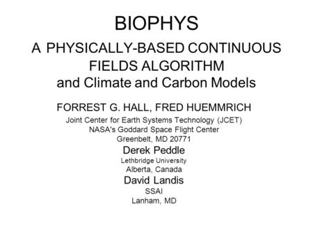 BIOPHYS A PHYSICALLY-BASED CONTINUOUS FIELDS ALGORITHM and Climate and Carbon Models FORREST G. HALL, FRED HUEMMRICH Joint Center for Earth Systems Technology.